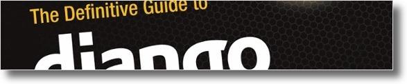 Definitive Guide to Django: Web Development Done Right