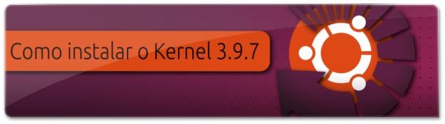 Instalando o Linux Kernel 3.9.7