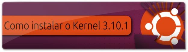Instalando o Kernel 3.10.1