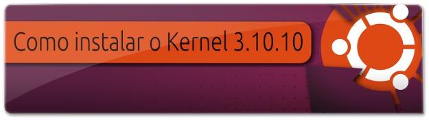 Como instalar o Kernel 3.10.10