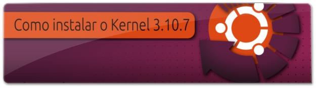 Instale agora o Kernel 3.10.7