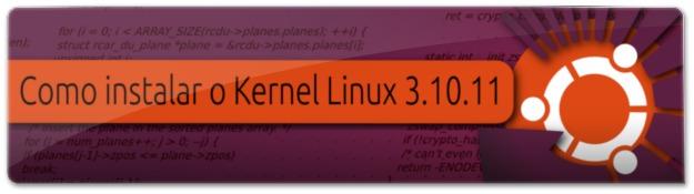 Como instalar o Kernel Linux 3.10.11