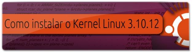 Como instalar o Kernel Linux 3.10.12