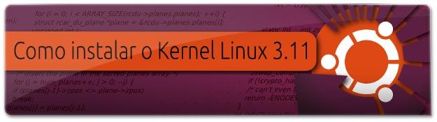 Como instalar o Kernel Linux 3.11