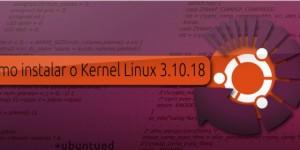 Lançado o Kernel Linux 3.10.18